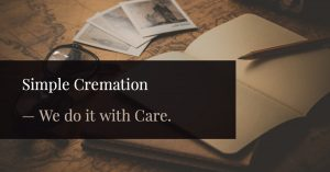 Simple Cremation can be done with care.